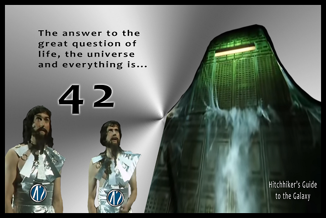 The answer to the great question of life, the universe and everything is... 42 (Hitchhiker's Guide to the Galaxy)