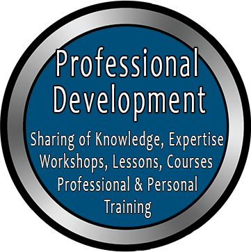 Professional Development: Sharing of Knowledge, Expertise; Workshops, Lessons, Courses; Professional and Personal; Training